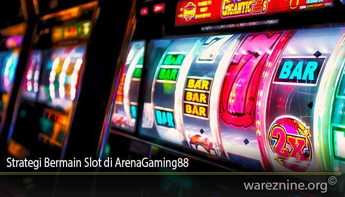 Strategi Bermain Slot di ArenaGaming88